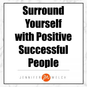 surround yourself with positive successful people