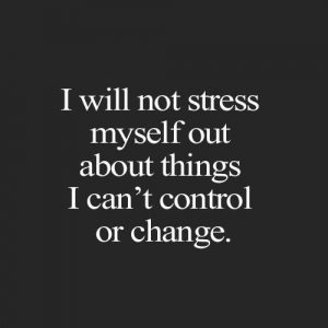 don't stress about things you cannot control